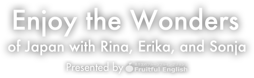 Enjoy the Wonders of Japan with Rina,Erika,and Sonja